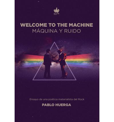 Welcome to the Machine. Máquina y ruido. Ensayo de una poética materialista del rock